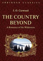 The Country Beyond. A Romance of the Wilderness