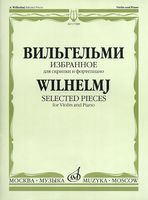 Вильгельми. Избранное для скрипки и фортепиано