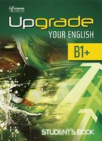 Upgrade Your English B1+. Student's Book